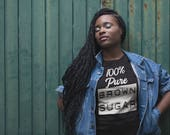 100% Pure Brown Sugar T-Shirt, Black Girl Magic, girl power, Natural hair t shirt, black lives matter, melanin popping, African American T