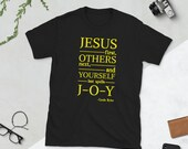 Jesus first, others next, and yourself last spells JOY bible verse, Christian t-shirt