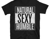 Natural Sexy Humble T-shirt  | Natural hair, black girls rock, melanin poppin, black girl magic