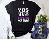 Yes Its My Hair and No You can't Touch Ladies' T-shirt, Natural hair t shirt , black girls rock, black girl magic, black lives matter