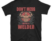 Don't mess with a welder T-Shirt, funny ,graphic t-shirt,quote , funny shirt, gift idea, funny quote, great gift,
