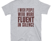 I wish people were more fluent in silence T-ShirtT-Shirt, funny ,graphic t-shirt ,quote ,funny shirt. gift idea, funny quote, great gift
