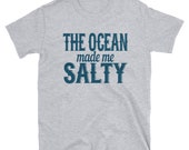 The ocean made me salty T-ShirtT-Shirt, funny ,graphic t-shirt ,quote ,funny shirt. gift idea, funny quote, great gift