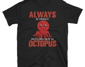 Always be yourself unless you can be an octopus T-Shirt, funny, graphic t-shirt, quote, funny shirt, gift idea, funny quote, gift