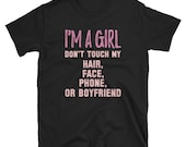 I'm a girl don't touch my hair, face, phone or boyfriend T-Shirt, funny graphic t-shirt, gift for her, girlfriend gift