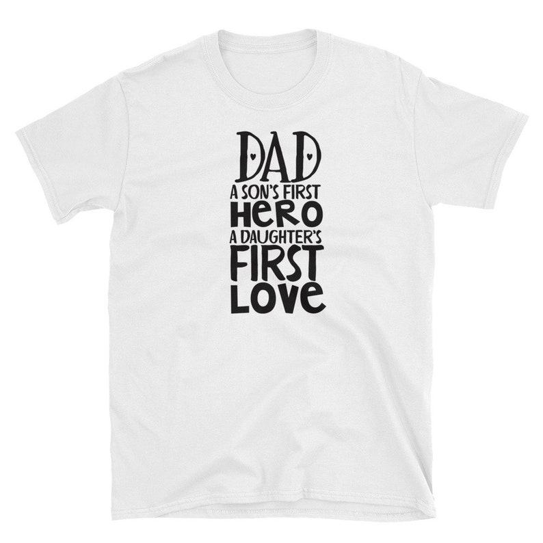 Dad a son's first hero a daughter's first love image 0