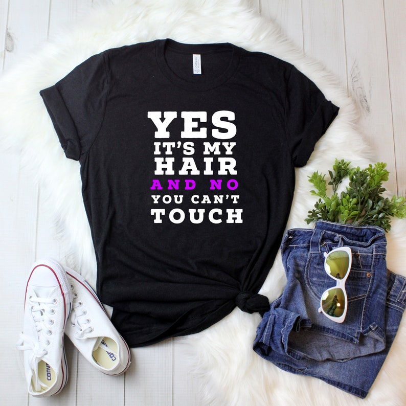 Yes Its My Hair and No You can't Touch Ladies' image 0