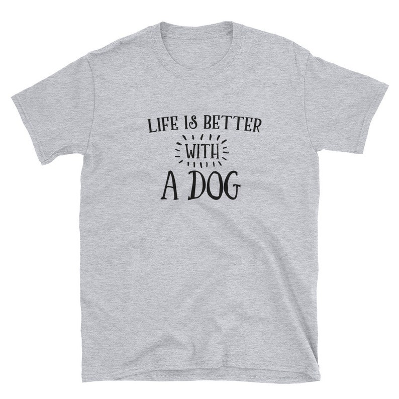 Life is better with a dog T-Shirt.gift idea for dog mom or dog image 0