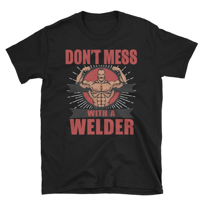 Dont mess with a welder T-Shirt funny graphic t-shirtquote image 0