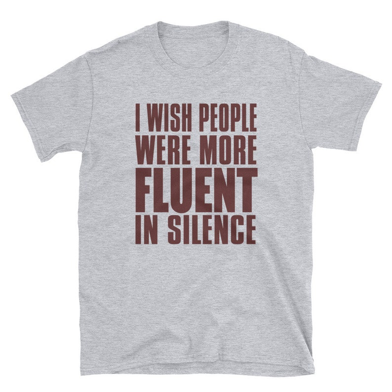 I wish people were more fluent in silence T-ShirtT-Shirt image 0