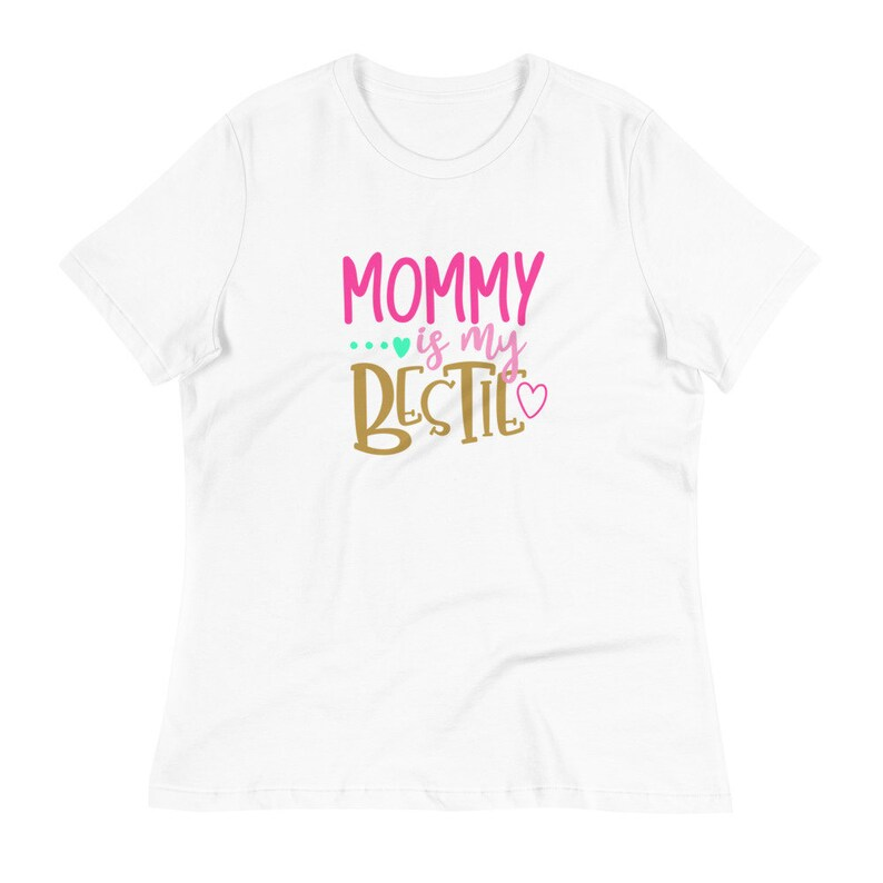 Mommy is my Bestie Women's Relaxed T-Shirt mothers day image 0