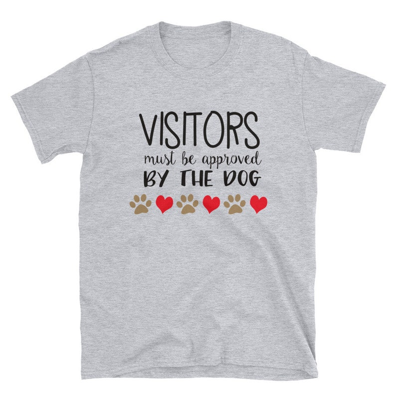 Visitors must be approved by the dog T-ShirtT-Shirt funny image 0