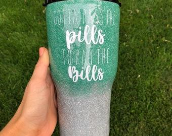 Glitter tumbler- Nursing tumbler- nurse life- rn accesories- nursing cup- gotta pass the pills to pay the bills cup-