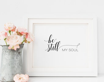 Be Still my soul, Printable wall art, Home Decor, Inspirational Quote, Housewarming Gift Printable quotes, Gallery wall decor, Bedroom decor