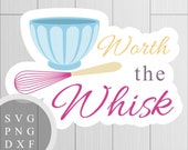 Worth the Whisk - SVG, PN...