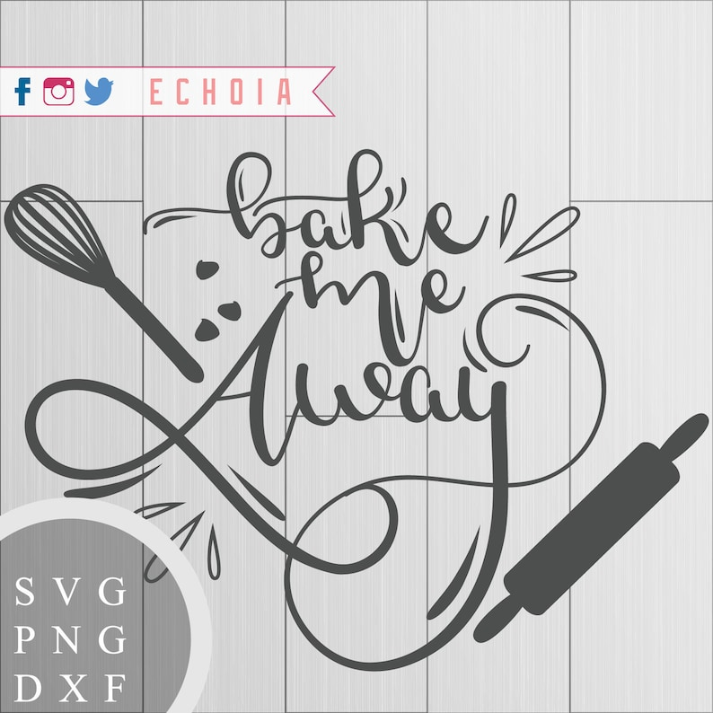 Bake me Away  SVG PNG and DXF Files for Printing Cutting image 0