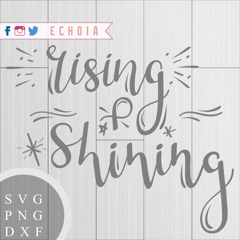 Rising and Shining - SVG, PNG and DXF Files for Printing, Cutting and Design
