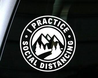 I Practice Social Distancing Decal, Outdoors Sticker - Mountains Sticker, Nature Decal, Get Away - Car Decal, Laptop Sticker, Bumper Sticker