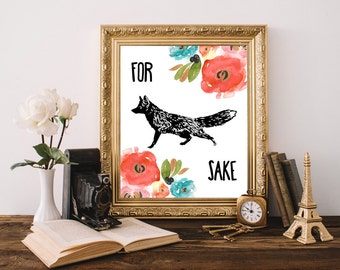 For Fox Sake, Fox Print, Dorm Decor, Office Decor, Cubicle Decor, Gift For Her, Funny Art, Wall Art, Downloadable Prints, Large Wall Art