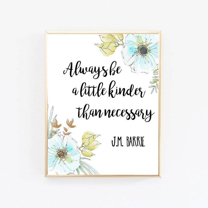 Always Be A Little Kinder Than Necessary Positive Quotes Top Etsy