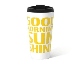 Good morning sunshine Travel Mug typography mug yellow Metal travel mug yellow Travel Mug Steel Mug Gift for her teal mug yellow mug