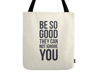 Be so good they can not ignore you tote bag inspiring quote tote bag inspiring quote bag typography tote bag canvas tote bag gift for her