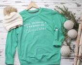 Have Yourself a Farmhouse Christmas Sweatshirt
