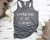Antiquing Is My Cardio Gr...