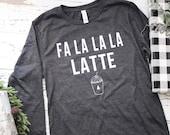 Fa La La La Latte long sleeve tee