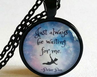 Peter Pan Quote Necklace | Glass Pendant | Gift Idea | Just Always Be Waiting for Me | Free Gift Box