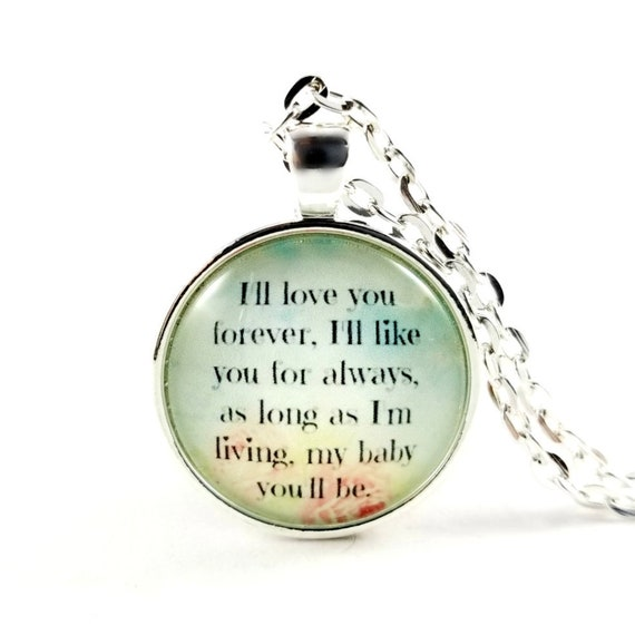 I/'ll love you forever I/'ll like you for always as long as I/'m living my mommy you/'ll be Quote Necklace Mommy and Me Gifts for Mom