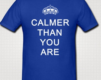 Calmer Than You Are Anti Keep Calm Shirt Screen Printed MENS White Parody Funny Shirt Your Choice Of Color & Size