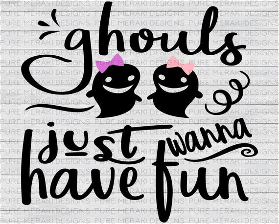 Ghouls Just Wanna Have Fun Svg Halloween Svg Ghost Svg Etsy