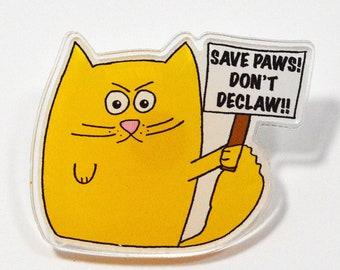 Cat Acrylic Pin , Don't Declaw, cat pin