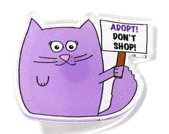Cat Acrylic Pin , Adopt Don't shop, cat pin
