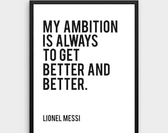 Lionel Messi Quote Print   My Ambition Is Always To Get Better And Better,  Scandinavian Poster, Messi, Sport, Soccer Quote, Football Quote