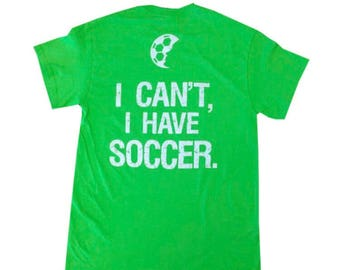 I Can't I Have Soccer T-Shirt