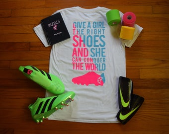 Give a Girl the Right Shoes and She Can Conquer the World Soccer T-Shirt