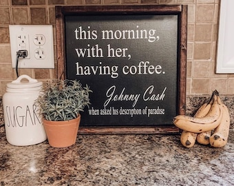 This morning with her having coffee | Johnny Cash quote sign | coffee sign | wood signs | farmhouse signs | anniversary gift