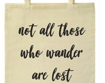 Not all those who wander are lost || Organic Cotton Tote Bag || Graphic Statement Print