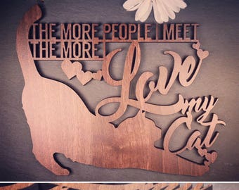 More People I Meet, The More I Love My Cat Saying Plaque. Cat Plaque. Wooden Cat Plaque. Cat Plaque. Perfect for Cat lovers- Cat obsessives