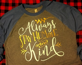 Always Stay Humble and Kind Shirt; 3/4 Sleeve Raglan Shirt; Tim McGraw Shirt; Faith Hill