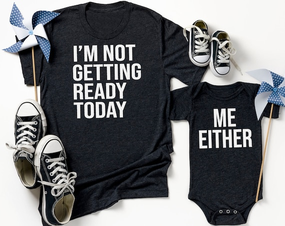 Im Not Getting Ready Today | Matching Mommy and Me Graphic Tee