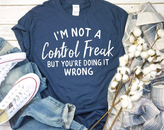 I'm Not a Control Freak but You're Doing it Wrong Graphic Tee