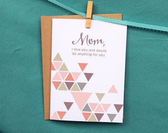 Mother's Day | I Would Do Anything | Greeting Card | Geometric Design