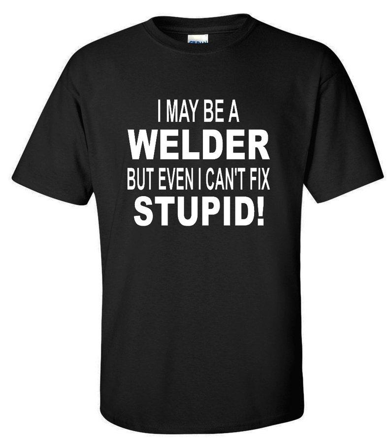d0e42663 Welder Shirt Welding Shirt Welder Gifts Welder Can't | Etsy