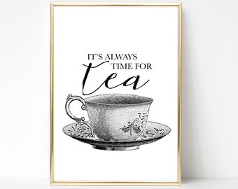 It's Always Time For Tea Print, Kitchen Printable, Kitchen Wall Decor, Tea Lover, Printed OR Digital, UNFRAMED