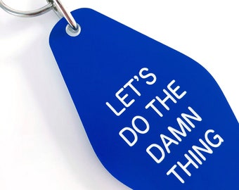 Let's Do The Damn Thing keychain