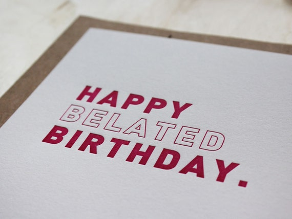 Happy Belated Birthday. Letterpress Flat Greeting Card / Birthday Card