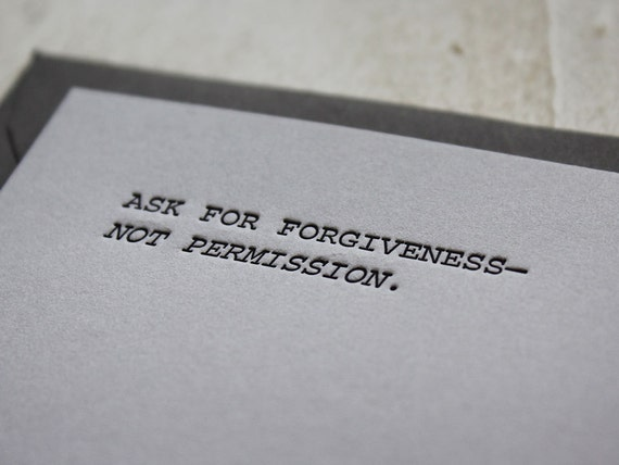 Ask For Forgiveness—Not Permission. Letterpress Flat Greeting Card / Note Card / Encouragement / Motivation